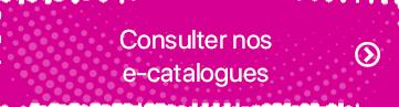 Consulter nos e-catalogues