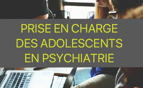 PRISE EN CHARGE DES ADOLESCENTS EN PSYCHIATRIE